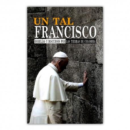 Un tal Francisco. Homilías y discurso por las tierras de Colombia