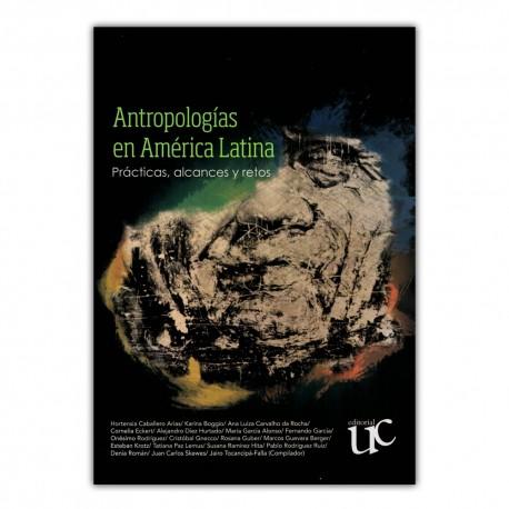 Antropologías en América Latina. Prácticas, alcances y retos