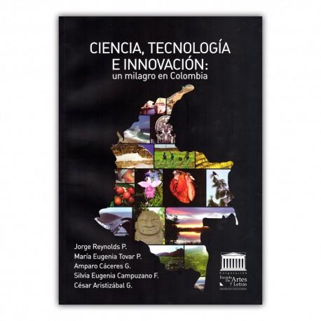 Ciencia, tecnología e innovación: un milagro en Colombia