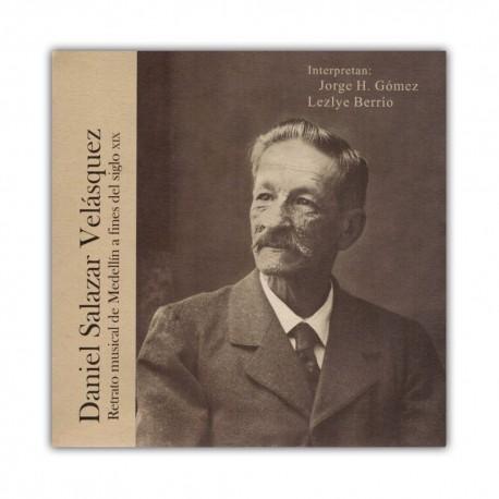 Daniel Salazar Velásquez. Retrato musical de Medellín a fines del siglo XIX (CD)