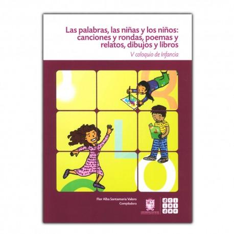 Las palabras, las niñas y los niños: canciones y rondas, poemas y relatos, dibujos y libros. V coloquio de infancia