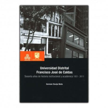 Universidad Distrital Francisco José de Caldas. Sesenta años de historia institucional y académica 1951 - 2011
