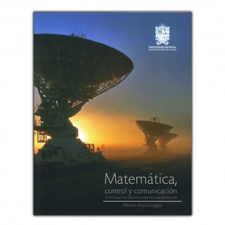 Matemáticas, control y comunicación. Un enfoque a las telecomunicaciones y sus aplicaciones