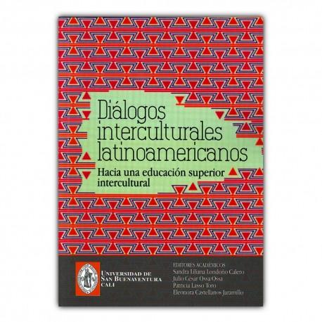 Diálogos interculturales latinoamericanos. Hacia una educación superior intercultural