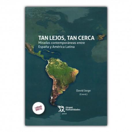Tan lejos, tan cerca. Miradas contemporáneas entre España y América Latina