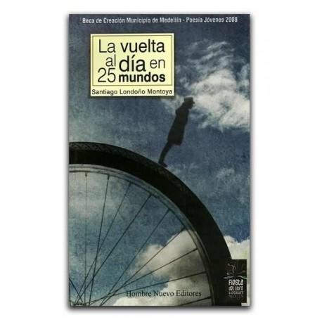 La vuelta al día en 25 mundos – Santiago Londoño Montoya - Hombre Nuevo Editores