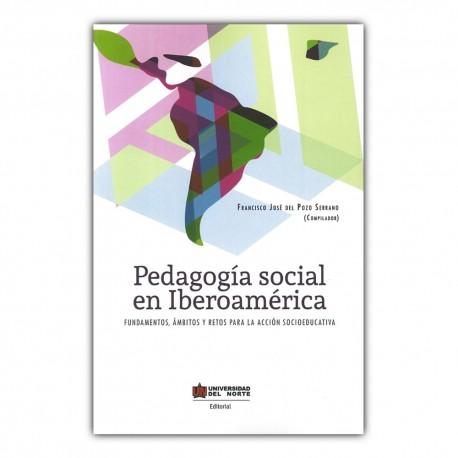 Pedagogía social en Iberoamérica. Fundamentos, Ámbitos y retos para la acción socioeducativa