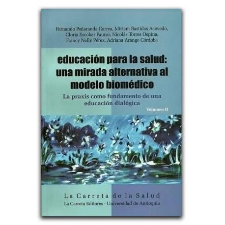 Educación para la salud. Una mirada alternativa al modelo biomédico. Volumen II - La Carreta Editores