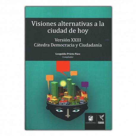 Visiones alternativas a la ciudad de hoy. Versión XXIII de la Catedra Democrática y Ciudadana