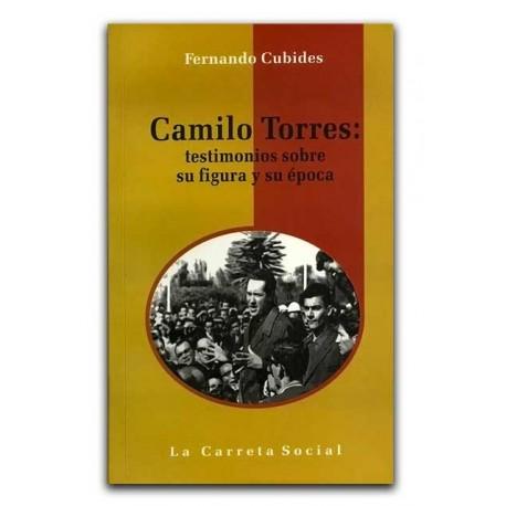 Camilo Torres: Testimonios Sobre su Figura y su época – Fernando Cubides - La Carreta Editores