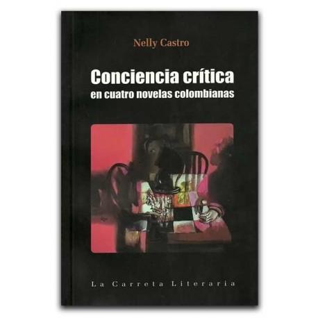 Conciencia Crítica. En cuatro novelas colombianas – Nelly Castro - La Carreta Editores