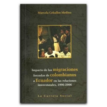 Impacto de las migraciones forzadas de colombianos a Ecuador en las relaciones interestatales, 1996-2006– Marcela Ceballos Medin