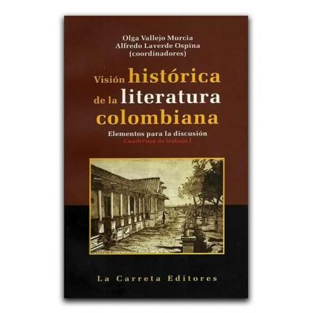 Visión histórica de la literatura colombiana. Elementos para la discusión. Cuadernos de trabajo I – La Carreta Editores