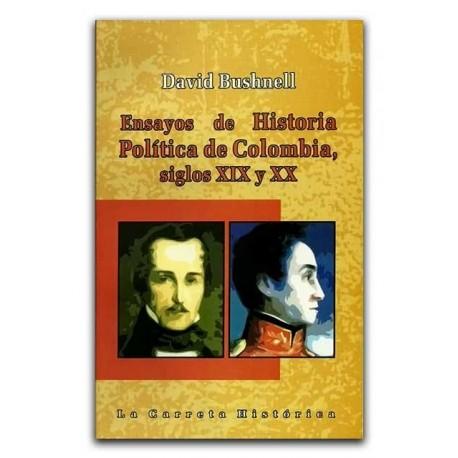 Ensayos de Historia Política de Colombia, siglos XIX y XX – David Bushnell –La Carreta Editores