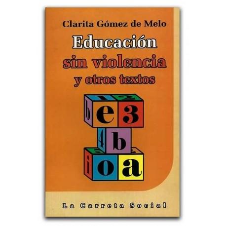Educación sin violencia y otros textos – Clarita Gómez de Melo – La Carreta Editores