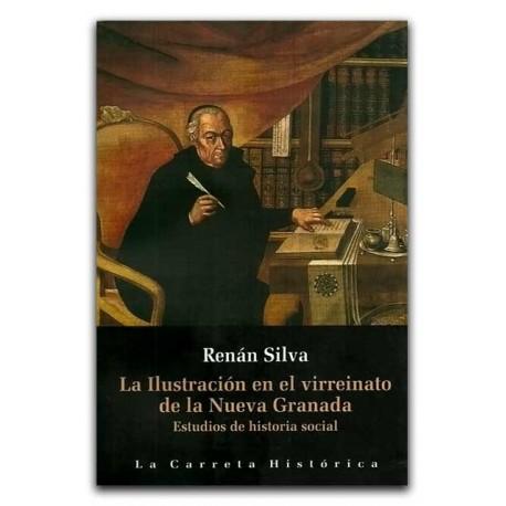 La ilustración en el virreinato de la Nueva Granada. Estudios de historia social – Renán Silva- La Carreta Editores