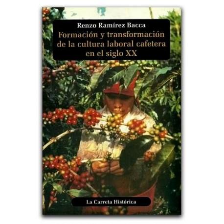 Formación y transformación de la cultura laboral cafetera en el siglo XX – Renzo Ramírez Bacca- La Carreta Editores