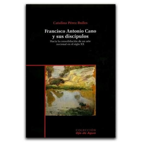 Francisco Antonio Cano y sus discípulos. Hacia la consolidación de un arte nacional en el siglo XX – Catalina Pérez Builes – La