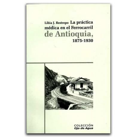 La práctica médica en el Ferrocarril de Antioquia (1875-1930) – Libia J. Restrepo – La Carreta Editores