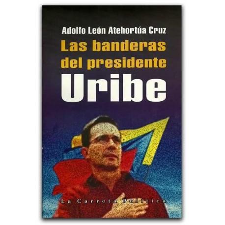 Las banderas del presidente Uribe – Adolfo León Atehortúa Cruz – La Carreta Editores