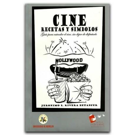 Cine: recetas y símbolos. Guía para entender el cine, sin dejar de disfrutarlo – Jerónimo L. Rivera Betancur – Universidad de Me