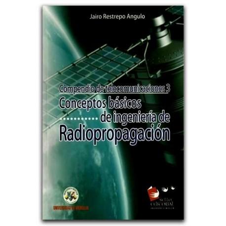 Compendio de telecomunicaciones 3. Conceptos básicos de ingeniería de Radiopropagación – Jairo Restrepo Angulo – Universidad de