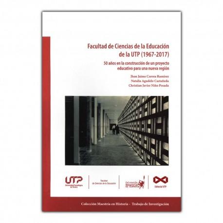 Facultad de Ciencias de la Educación de la UTP (1967-2017). 50 años en la construcción de un proyecto educativo