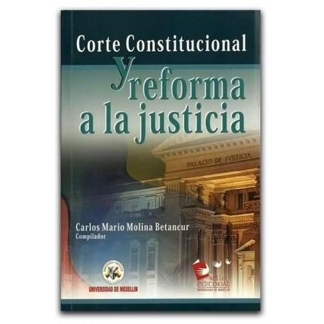 Corte Constitucional y reforma a la justicia – Carlos Mario Molina Betancur – Universidad de Medellín