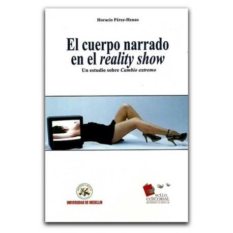 El cuerpo narrado en el reality show. Un estudio sobre Cambio extremo – Horacio Pérez Henao – Universidad de Medellín
