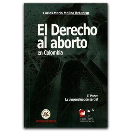El derecho al aborto en Colombia. II Parte: la despenalización parcial – Carlos Mario Molina Betancur – Universidad de Medellín