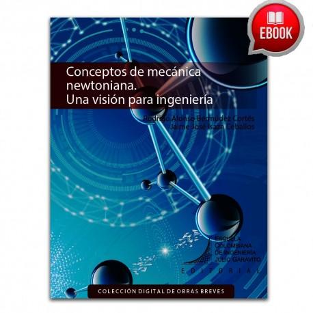 Conceptos de mecánica newtoniana. Una visión para ingeniería