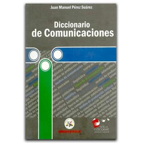 Diccionario de comunicaciones – Juan Manuel Pérez Suárez –Universidad de Medellín