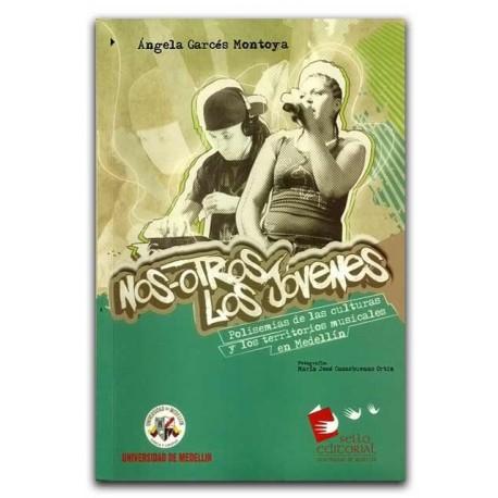 Nos-otros los jóvenes. Polisemias de las culturas y los territorios musicales en Medellín – Ángela Garcés Montoya – Universidad