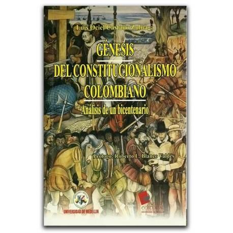 Génesis del constitucionalismo colombiano. Análisis de un bicentenario – Luis Ociel Castaño Zuluaga – Universidad de Medellín
