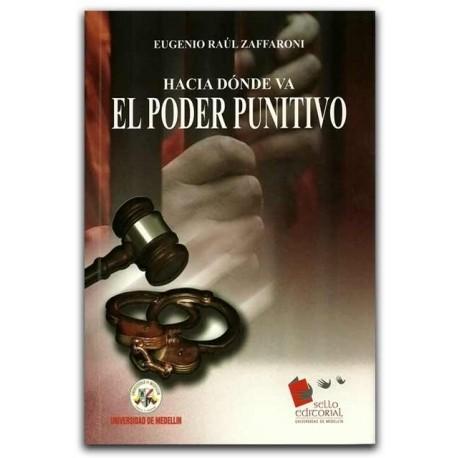 Hacia dónde va el poder punitivo Derecho Penal – Eugenio Raúl Zaffaroni - Universidad de Medellín