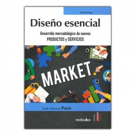 Diseño esencial. Desarrollo mercadológico de nuevos productos y servicios