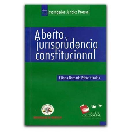 Aborto y jurisprudencia constitucional– Liliana Damaris Pabón Giraldo – Universidad de Medellín