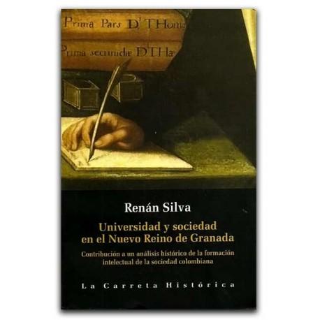 Universidad y sociedad en el Nuevo Reino de Granada – Renán Silva – La Carreta Editores