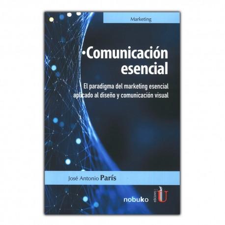 Comunicación esencial. El paradigma del marketing esencial aplicado al diseño y comunicación visual