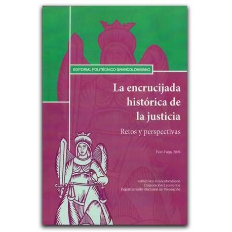 La encrucijada histórica de la justicia. Retos y perspectivas. Foro Paipa 2009 – Politécnico Grancolombiano