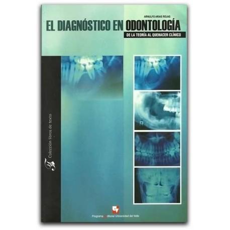 El diagnóstico en odontología. De la teoría al quehacer clínico – Arnulfo Arias Rojas – Universidad del Valle