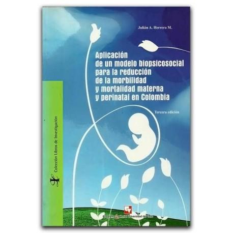 Aplicación de un modelo biopsicosocial para la reducción de la morbilidad y mortalidad materna– Julián A. Herrera M – U de Calda