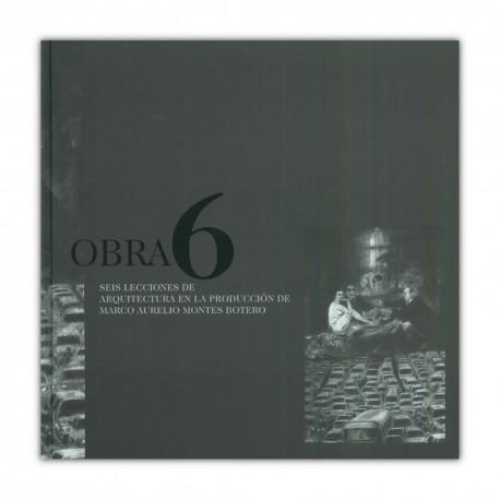 Obra 6, Seis lecciones de arquitectura en la producción de Marco Aurelio Montes Botero