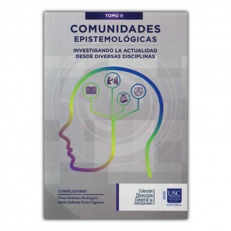 Comunidades Epistemológicas Tomo II: investigando la actualidad desde diversas disciplinas