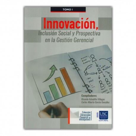 Innovación, inclusión social y prospectiva en la gestión gerencial Tomo I