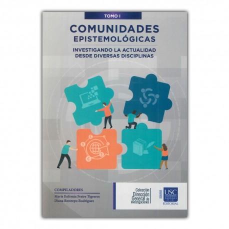 Comunidades epistemológicas. Investigando la actualidad desde diversas disciplinas. Tomo I