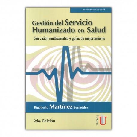 Gestión del servicio humanizado en salud. Con visión multivariable y guías de mejoramiento. Segunda edición