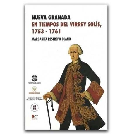 Nueva Granada en tiempos del Virrey Solís, 1753-1761– Margarita Restrepo Olano – Universidad del Rosario