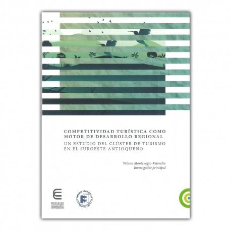 Competitividad turística como motor de desarrollo regional. Un estudio del clúster de turismo en el Suroeste Antioqueño
