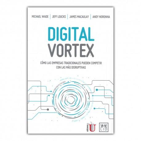 Digital Vortex. Cómo las empresas tradicionales pueden competir con las más disruptivas